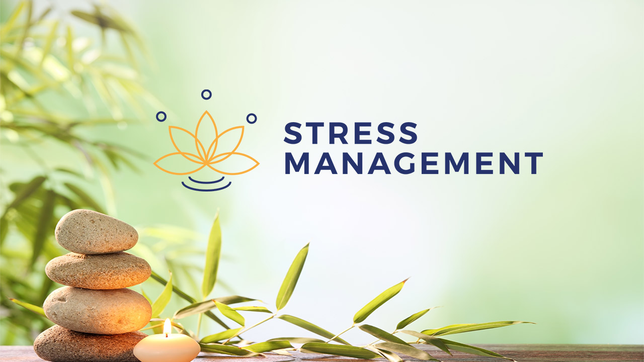 Stress Management – Managing  Mind, Body and Emotions
